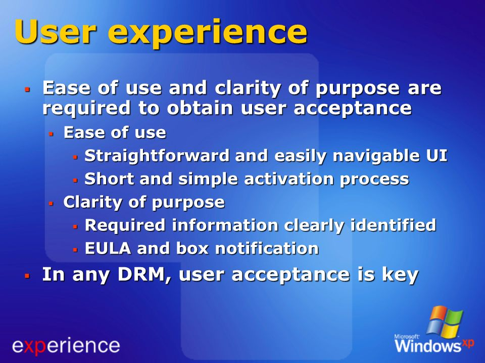 User experience Ease of use and clarity of purpose are required to obtain user acceptance. Ease of use.