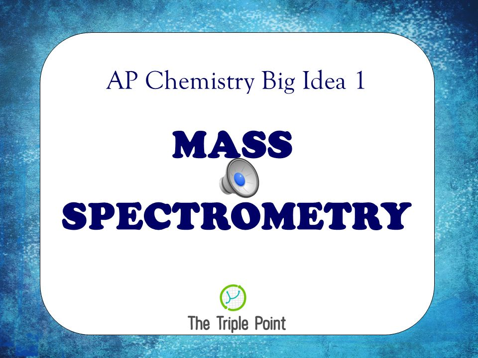 MASS SPECTROMETRY AP Chemistry Big Idea 1