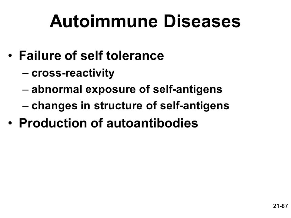 Autoimmune Diseases Failure of self tolerance
