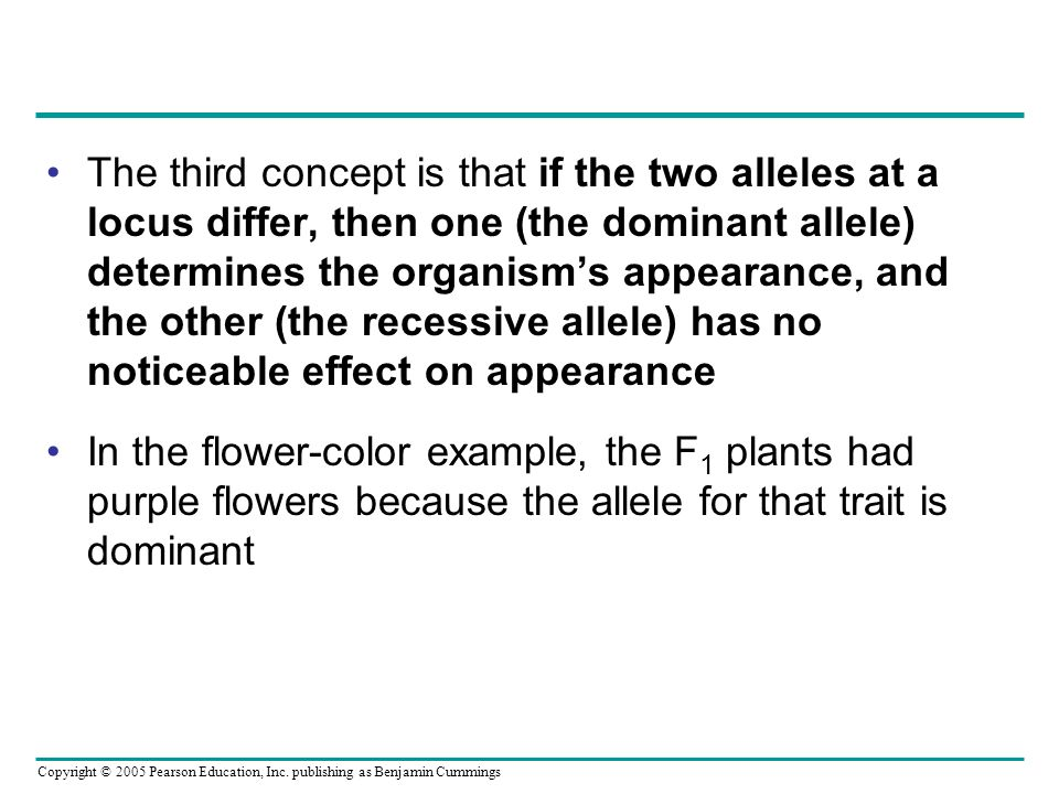 The third concept is that if the two alleles at a locus differ, then one (the dominant allele) determines the organism's appearance, and the other (the recessive allele) has no noticeable effect on appearance