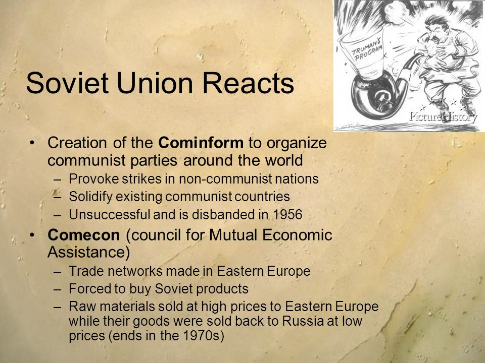 Soviet Union Reacts Creation of the Cominform to organize communist parties around the world. Provoke strikes in non-communist nations.