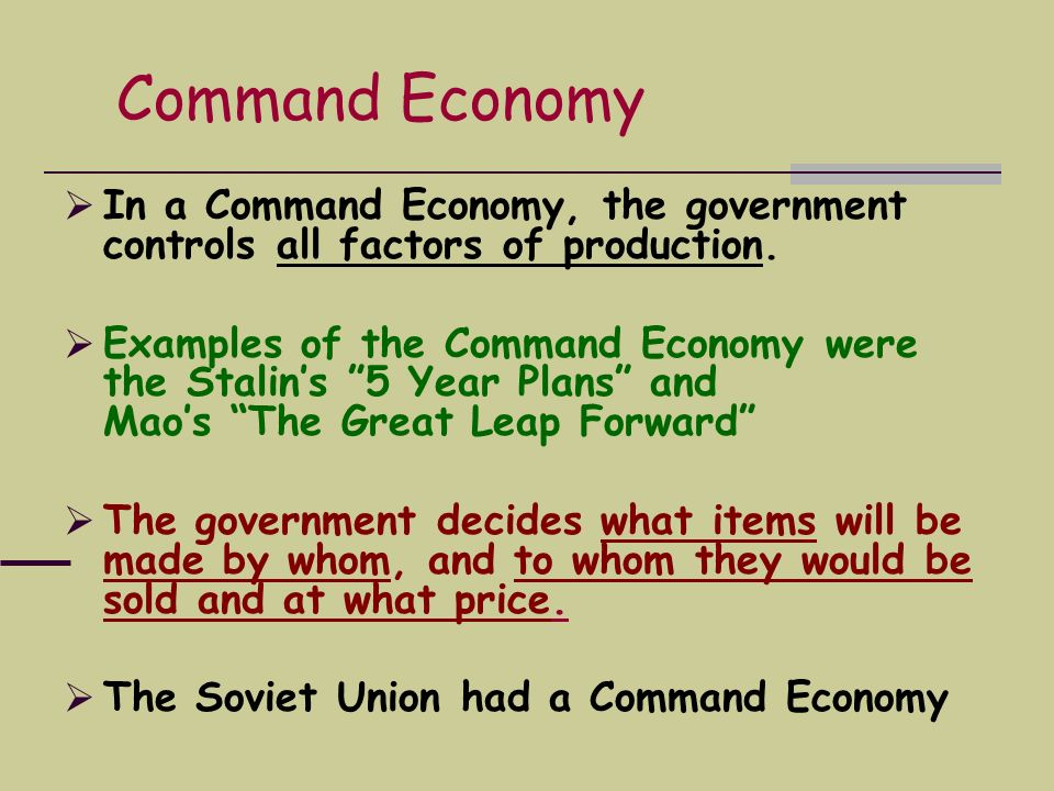 Command Economy In a Command Economy, the government controls all factors of production.