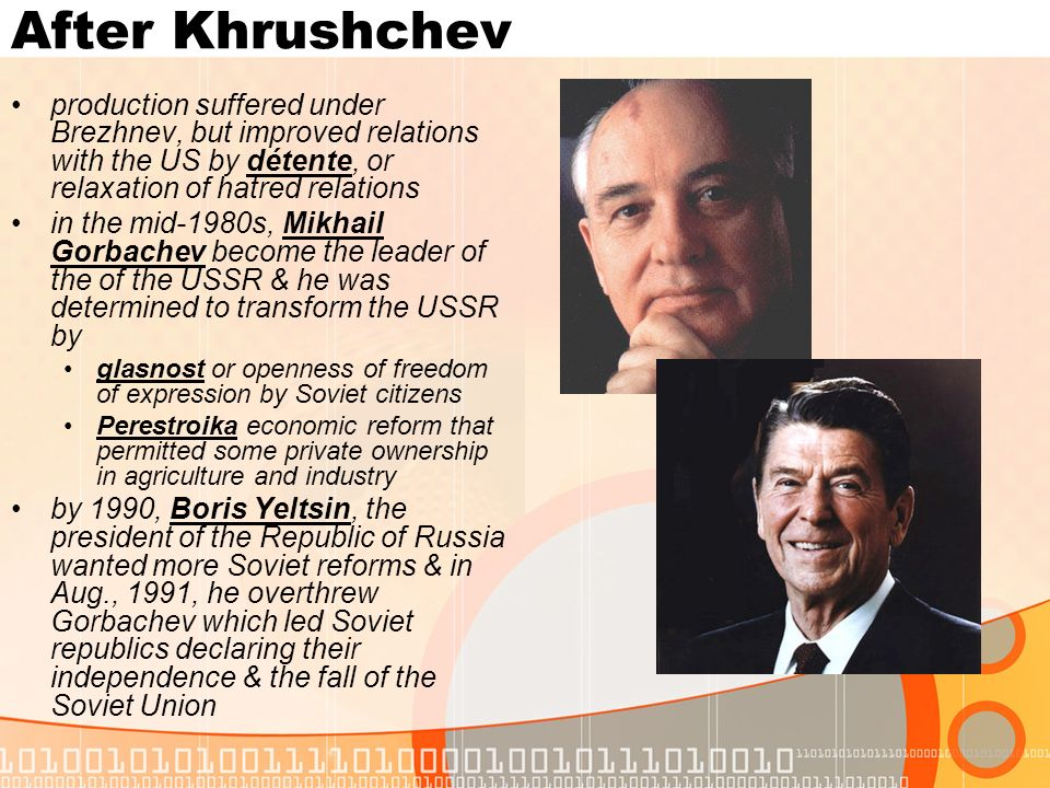 After Khrushchevproduction suffered under Brezhnev, but improved relations with the US by détente, or relaxation of hatred relations.