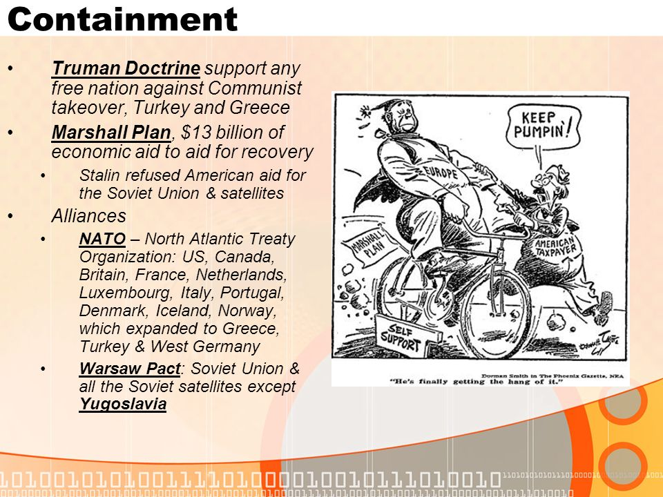 ContainmentTruman Doctrine support any free nation against Communist takeover, Turkey and Greece.