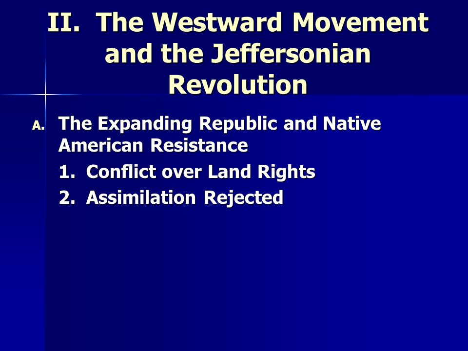 II. The Westward Movement and the Jeffersonian Revolution