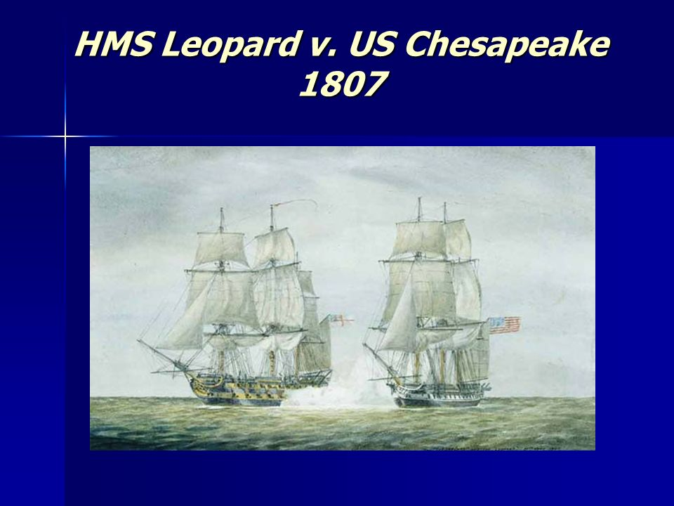 HMS Leopard v. US Chesapeake 1807