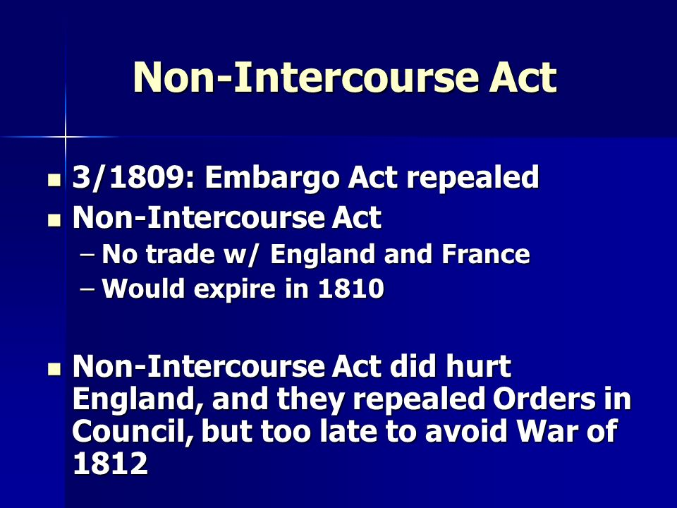 Non-Intercourse Act 3/1809: Embargo Act repealed Non-Intercourse Act