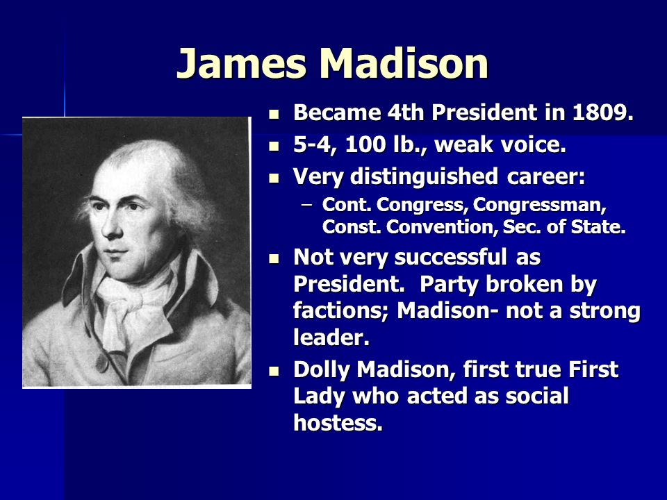 James Madison Became 4th President in 1809. 5-4, 100 lb., weak voice.