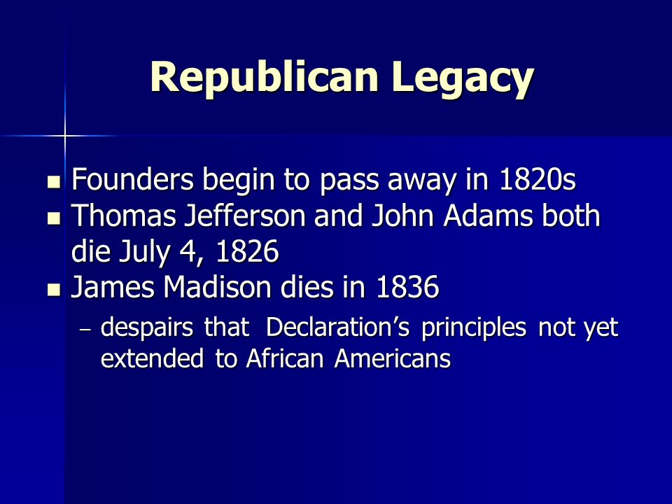 Republican Legacy Founders begin to pass away in 1820s