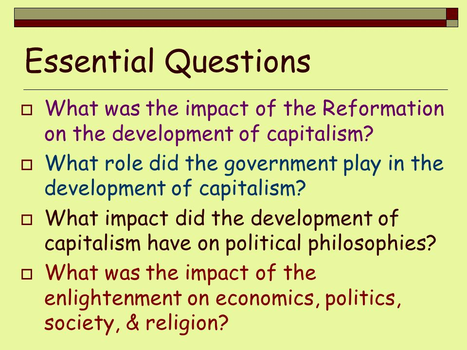 Essential Questions What was the impact of the Reformation on the development of capitalism