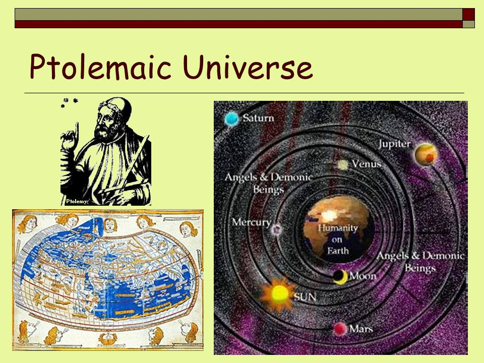 Ptolemaic Universe The Church supported the Ptolemaic view of the universe…it would be challenged by Copernicus & Galileo.