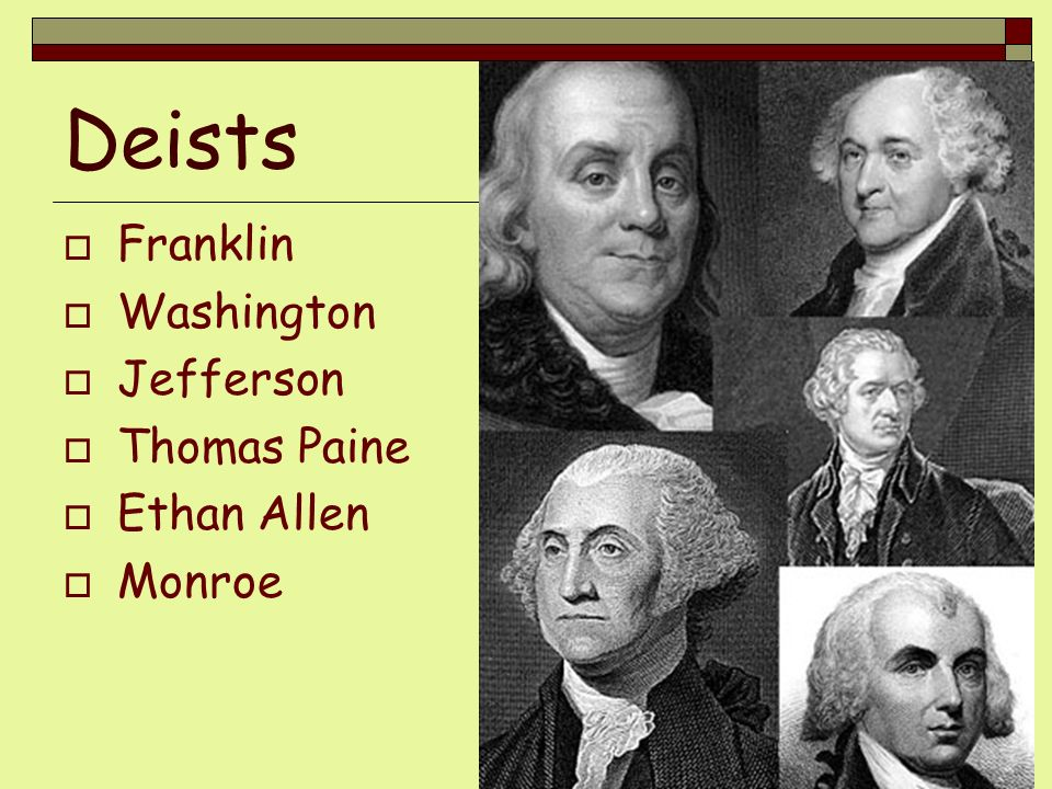 Deists Franklin Washington Jefferson Thomas Paine Ethan Allen Monroe