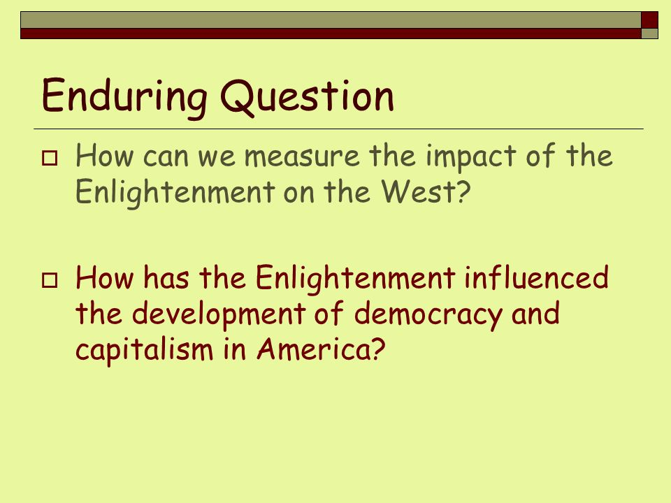 Enduring Question How can we measure the impact of the Enlightenment on the West