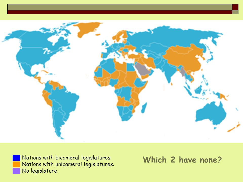 Which 2 have none ██ Nations with bicameral legislatures.