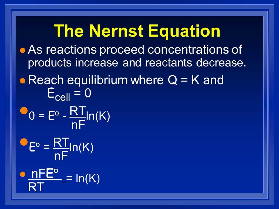 The Nernst Equation 0 = Eº - RTln(K) nF Eº = RTln(K) nF