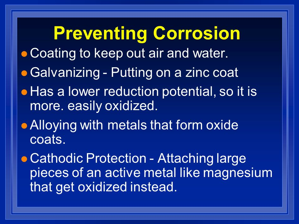 Preventing Corrosion Coating to keep out air and water.