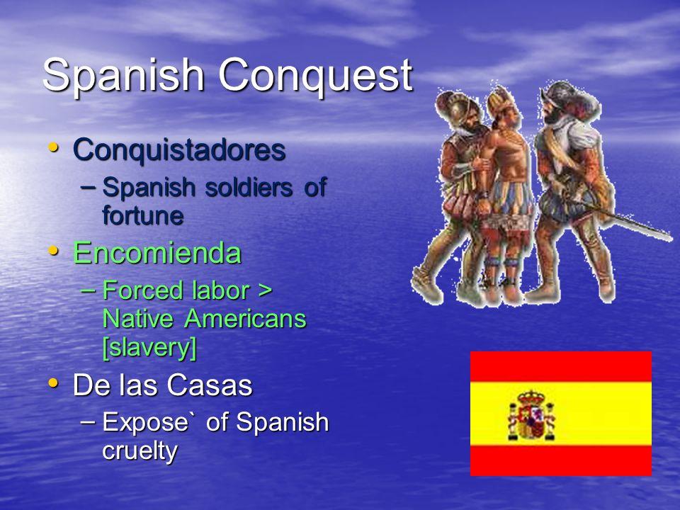 Spanish Conquest Conquistadores Encomienda De las Casas