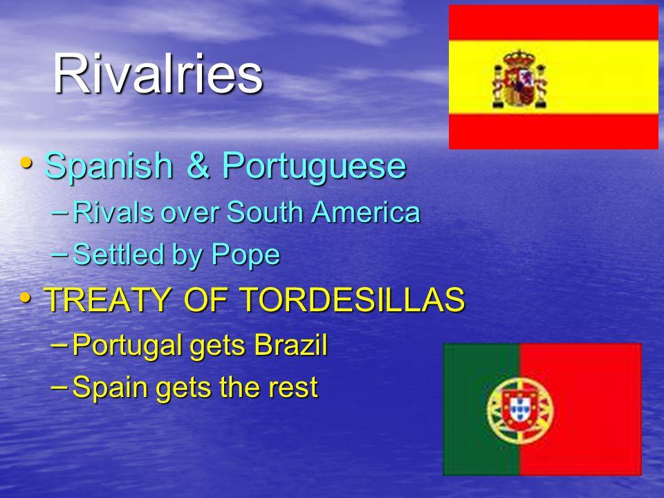 Rivalries Spanish & Portuguese TREATY OF TORDESILLAS