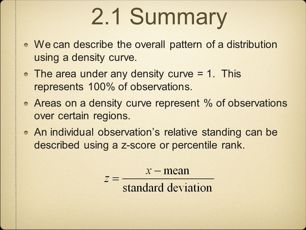 2.1 Summary We can describe the overall pattern of a distribution using a density curve.