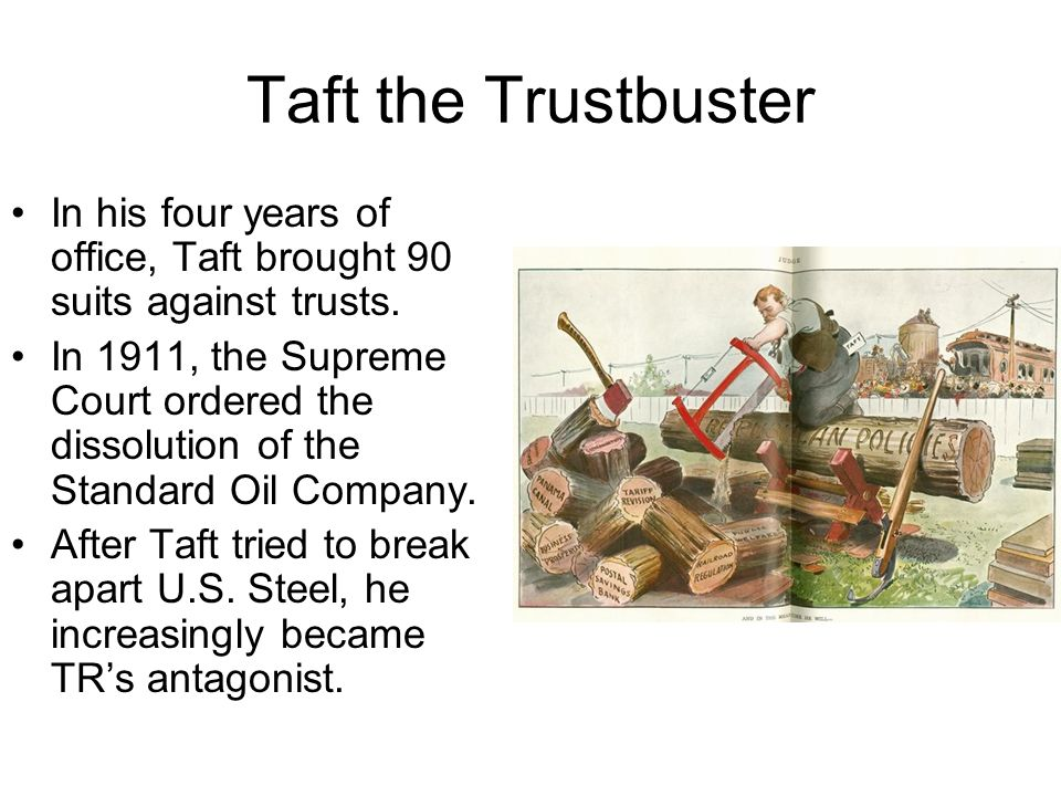 Taft the Trustbuster In his four years of office, Taft brought 90 suits against trusts.