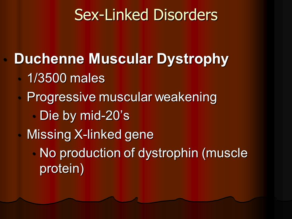 Sex-Linked Disorders Duchenne Muscular Dystrophy 1/3500 males