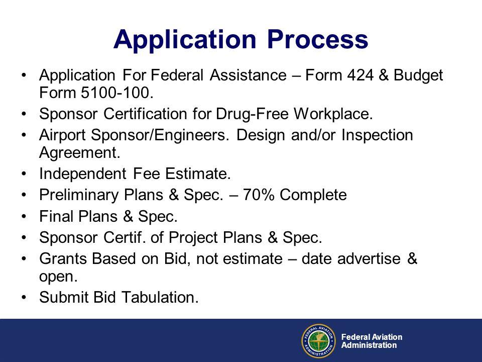 Application Process Application For Federal Assistance – Form 424 & Budget Form 5100-100. Sponsor Certification for Drug-Free Workplace.