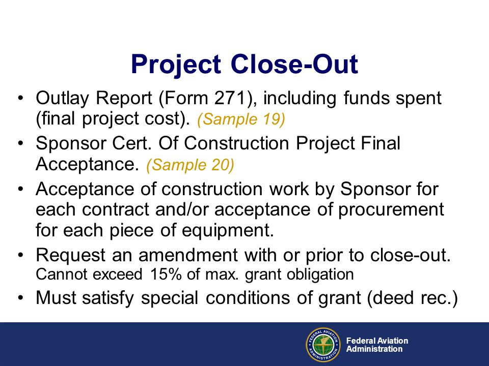 Project Close-Out Outlay Report (Form 271), including funds spent (final project cost). (Sample 19)