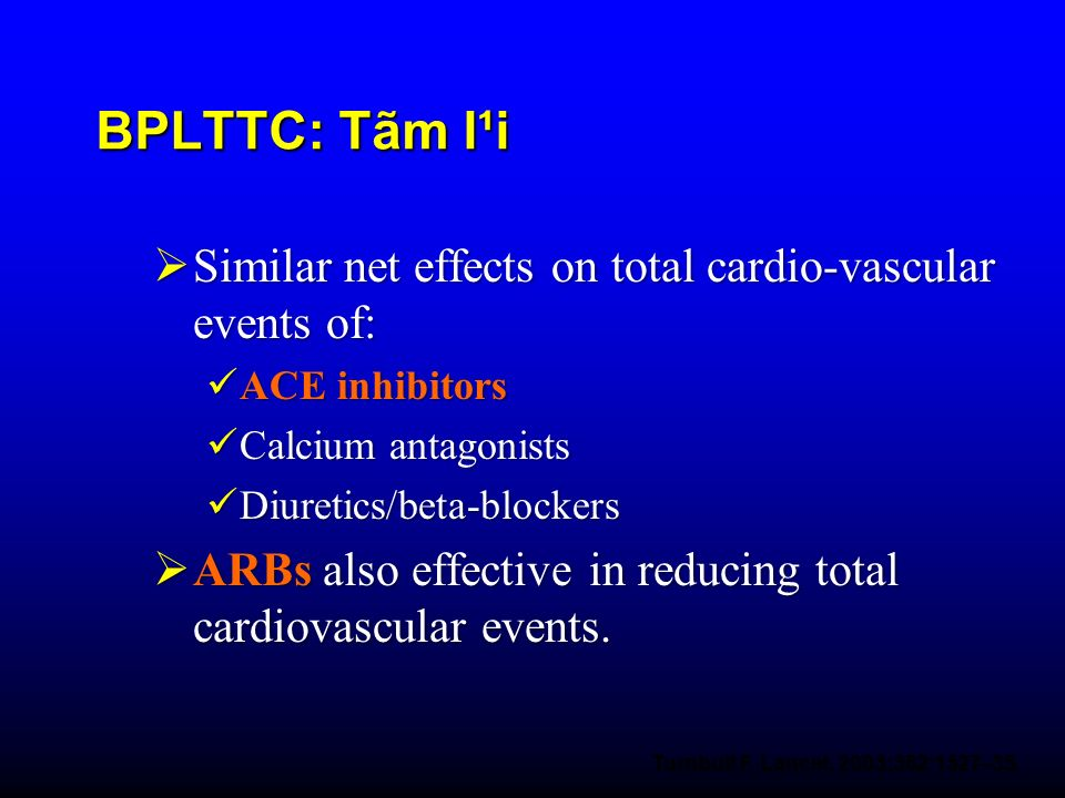 BPLTTC: Tãm l¹iSimilar net effects on total cardio-vascular events of: ACE inhibitors. Calcium antagonists.