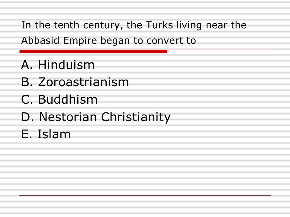 D. Nestorian Christianity E. Islam