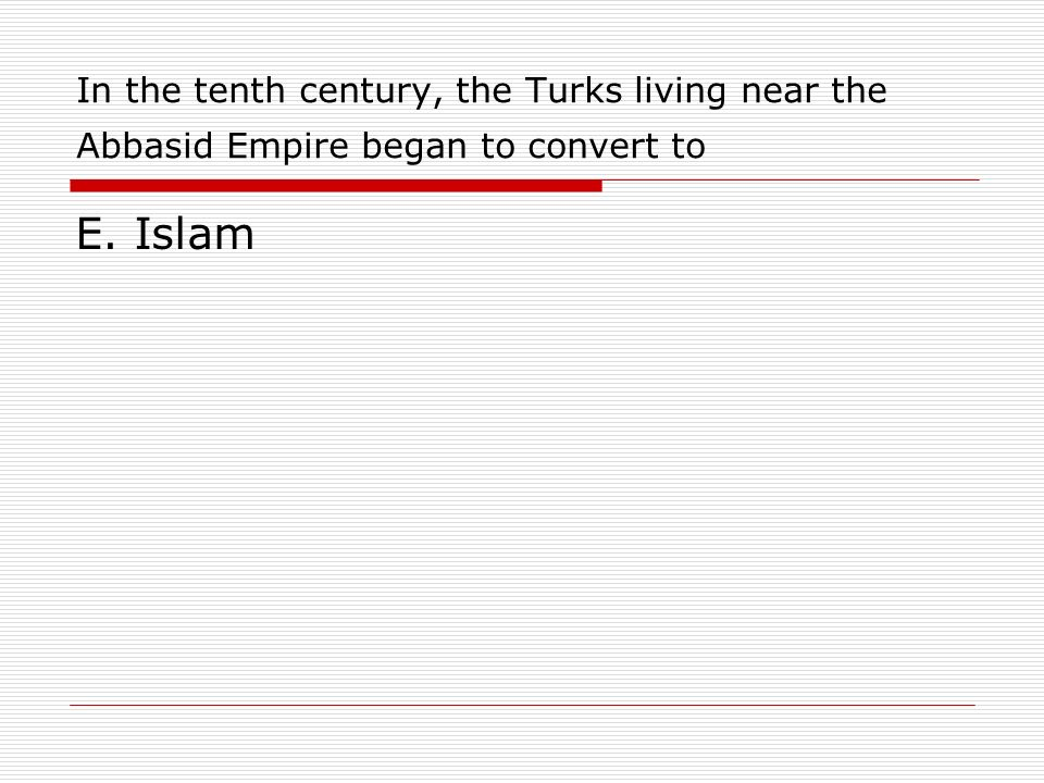 In the tenth century, the Turks living near the Abbasid Empire began to convert to
