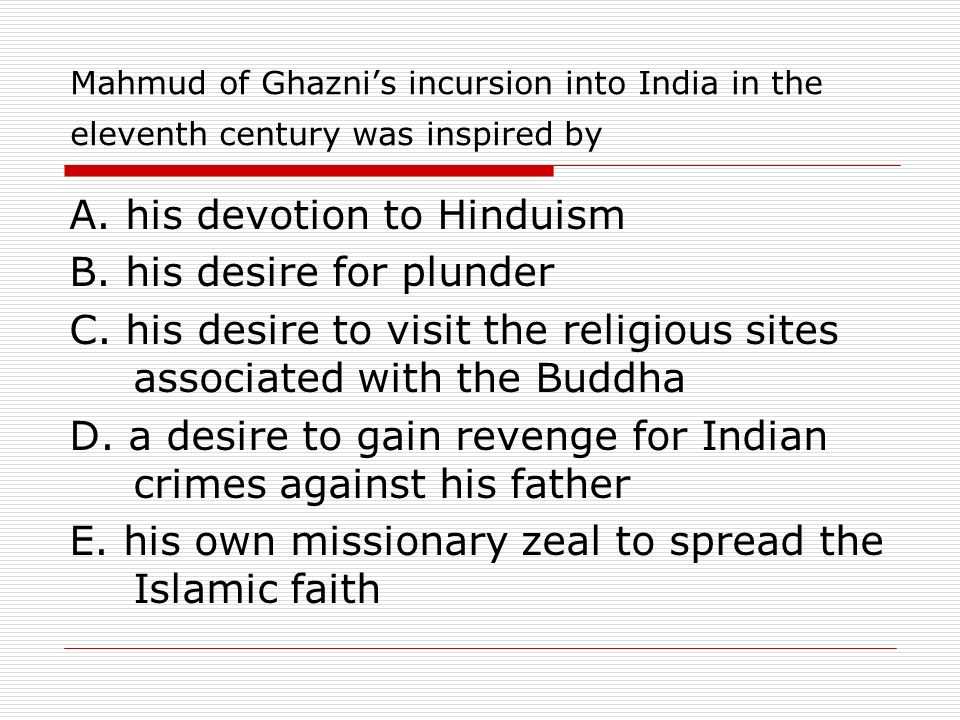 A. his devotion to Hinduism B. his desire for plunder