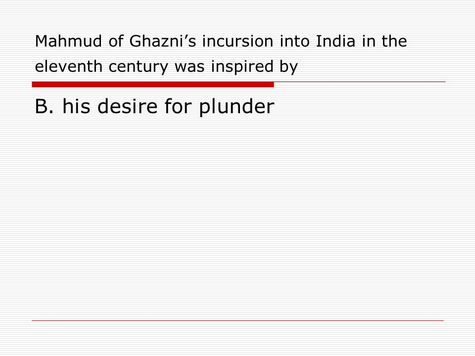 B. his desire for plunder