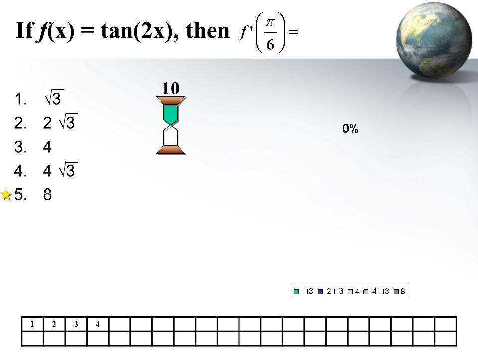 If f(x) = tan(2x), then 10 3 2 3 4 4 3 8 1 2 3 4
