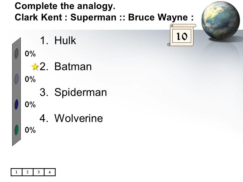 Complete the analogy. Clark Kent : Superman :: Bruce Wayne :