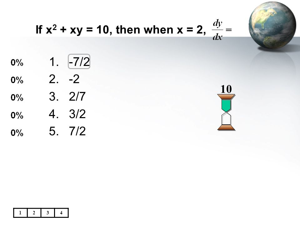 If x2 + xy = 10, then when x = 2, -7/2 -2 2/7 3/2 7/2 10 1 2 3 4