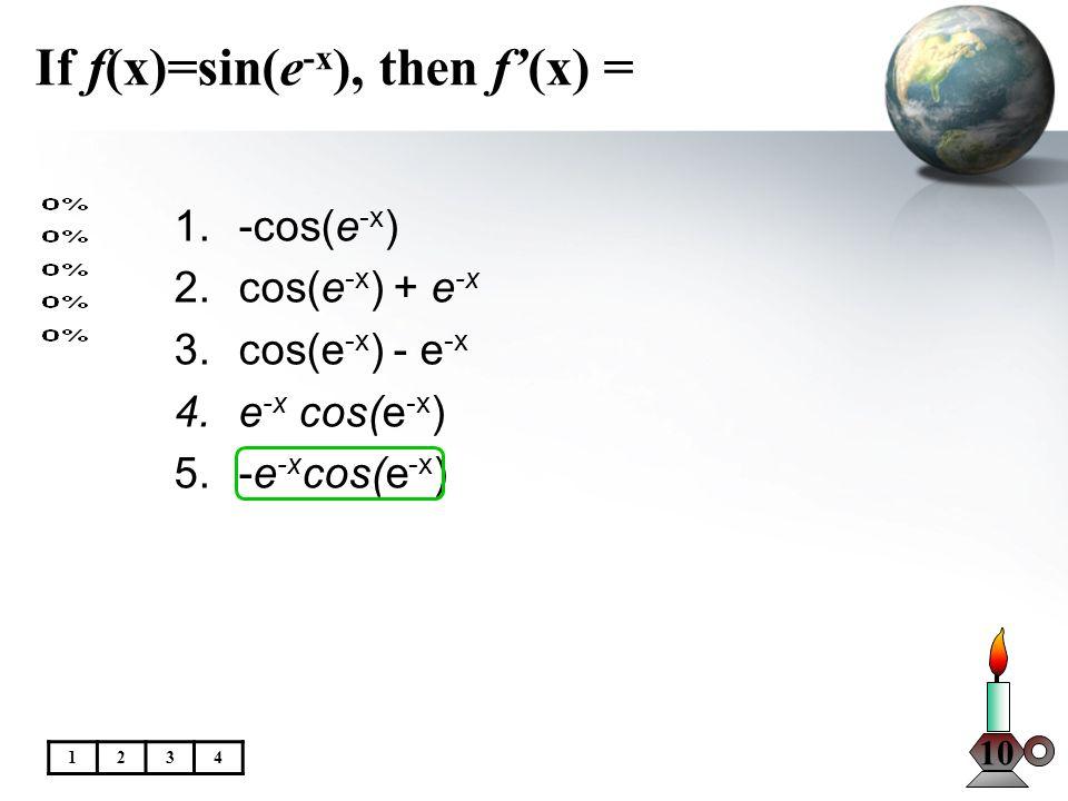 If f(x)=sin(e-x), then f'(x) =
