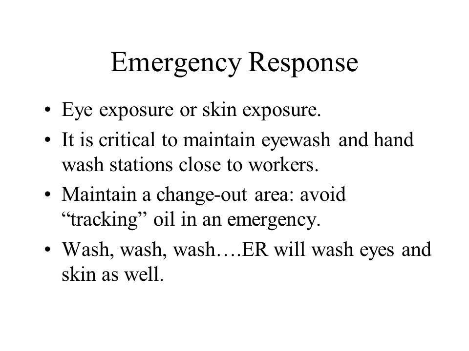 Emergency Response Eye exposure or skin exposure.