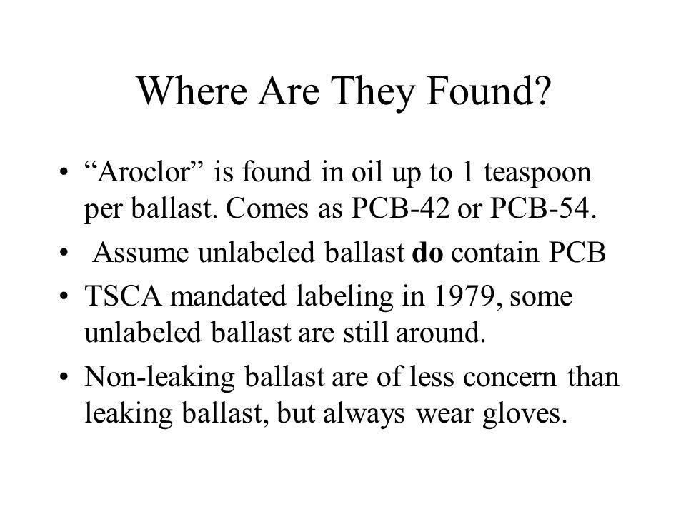 Where Are They Found Aroclor is found in oil up to 1 teaspoon per ballast. Comes as PCB-42 or PCB-54.