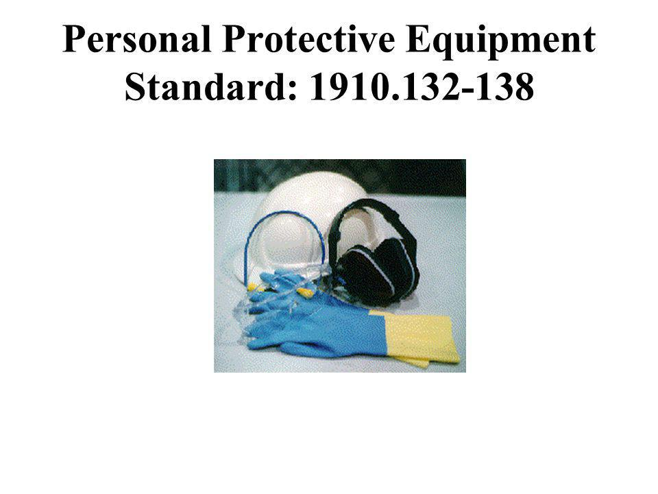 Personal Protective Equipment Standard: 1910.132-138