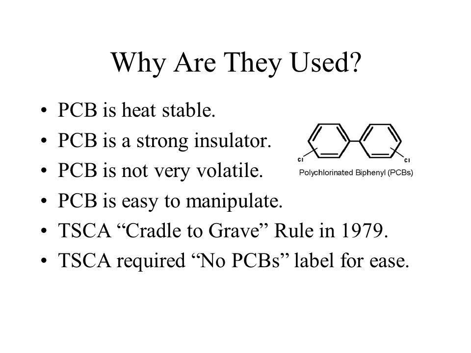 Why Are They Used PCB is heat stable. PCB is a strong insulator.