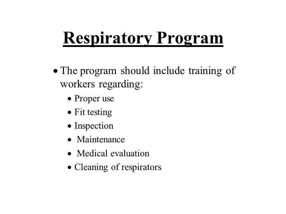 Respiratory Program The program should include training of workers regarding: Proper use. Fit testing.