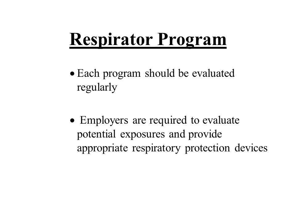Respirator Program Each program should be evaluated regularly