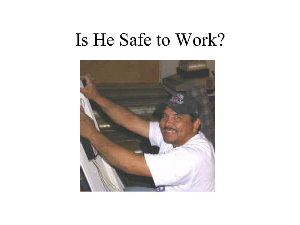 Is He Safe to Work