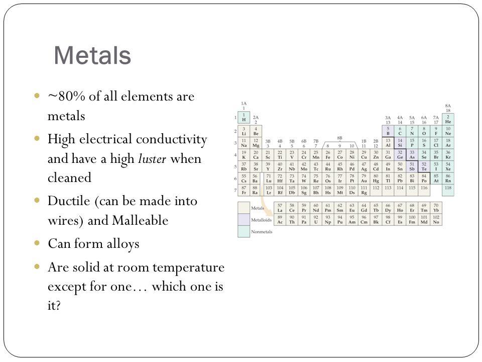 Metals ~80% of all elements are metals