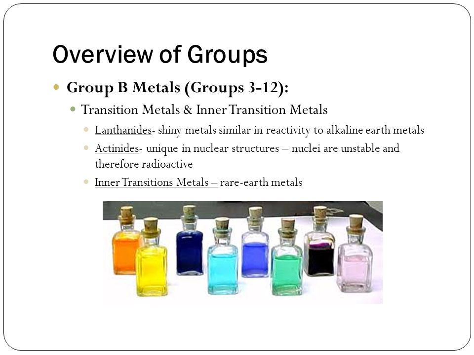 Overview of Groups Group B Metals (Groups 3-12):