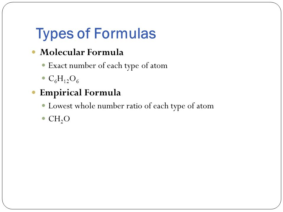 Types of Formulas Molecular Formula Empirical Formula