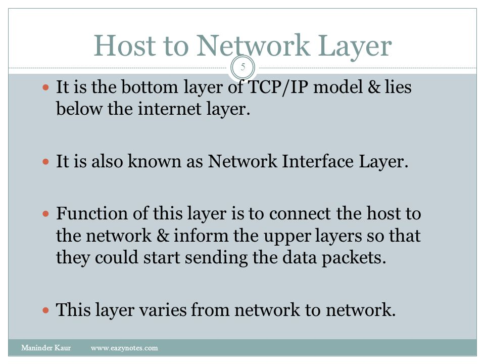 Host to Network Layer It is the bottom layer of TCP/IP model & lies below the internet layer. It is also known as Network Interface Layer.