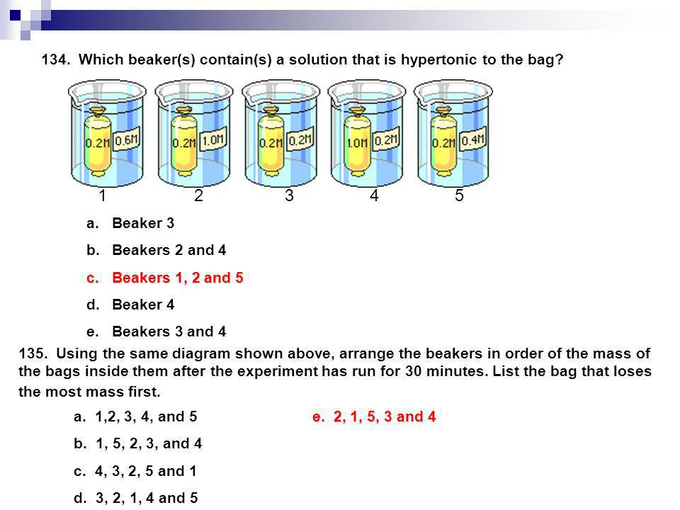 134. Which beaker(s) contain(s) a solution that is hypertonic to the bag