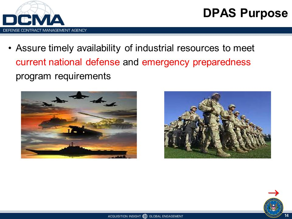 DPAS Purpose Assure timely availability of industrial resources to meet current national defense and emergency preparedness program requirements.