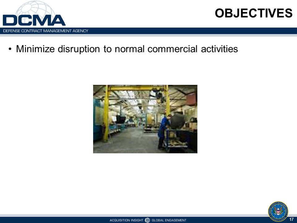 OBJECTIVES Minimize disruption to normal commercial activities 17